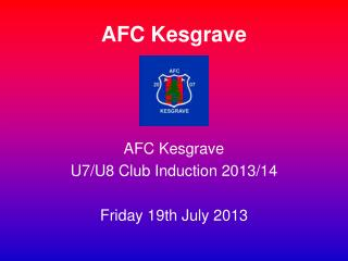 AFC  Kesgrave U7/U8 Club Induction 2013/14 Friday 19th July 2013