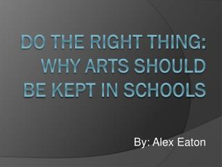 Do the right thing: Why arts should be kept in schools
