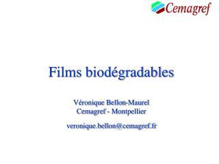 Films biodégradables Véronique Bellon-Maurel Cemagref - Montpellier veronique.bellon@cemagref.fr