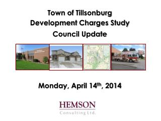 Town of  Tillsonburg Development  Charges Study Council Update Monday, April 14 th ,  2014