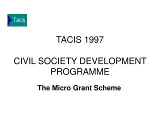 TACIS 1997 CIVIL SOCIETY DEVELOPMENT PROGRAMME
