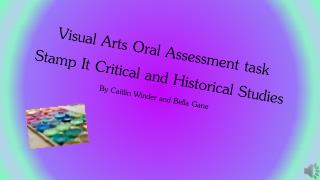 Visual Arts Oral Assessment task  Stamp It Critical and  H istorical  S tudies