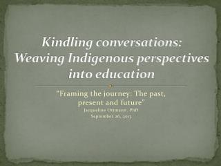 Kindling conversations: Weaving Indigenous perspectives into education