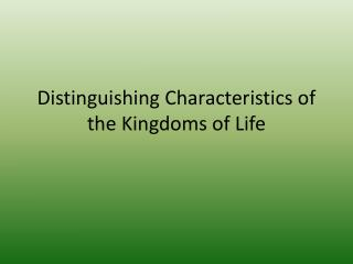 Distinguishing Characteristics of the Kingdoms of Life