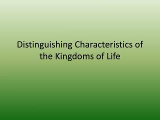 Distinguishing Characteristics of the Kingdoms of Life