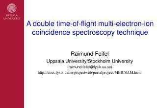 Raimund Feifel Uppsala University/Stockholm University (raimund.feifel@fysik.uu.se)