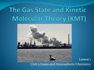 The Gas State and Kinetic Molecular  Theory (KMT)
