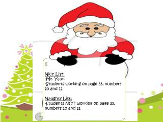 Nice List: -Mr. Yaun -Students working on page 33, numbers 10 and 11 Naughty List: