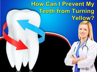 How Can I Prevent My Teeth from Turning Yellow?