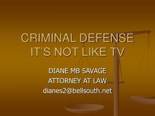 CRIMINAL DEFENSE IT'S NOT LIKE TV