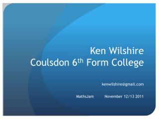 Ken Wilshire Coulsdon 6 th  Form College