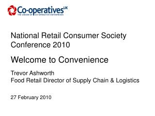 National Retail Consumer Society Conference 2010 Welcome to Convenience Trevor Ashworth