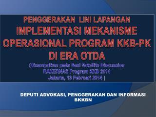 PENGGERAKAN  LINI LAPANGAN  IMPLEMENTASI MEKANISME OPERASIONAL PROGRAM KKB-PK  DI ERA OTDA