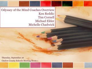 Odyssey of the Mind Coaches Overview Ken Reddic Tim Cornell Michael Elder Michelle Chadwick