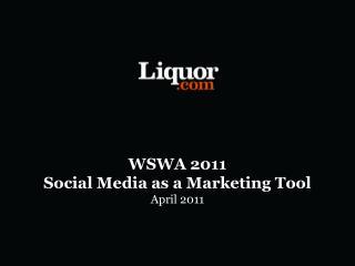 WSWA 2011 Social Media as a Marketing Tool  April 2011