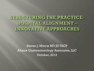 Structuring the Practice-Hospital Alignment � Innovative Approaches