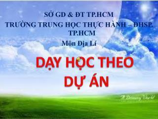 SỞ GD & ĐT TP.HCM TRƯỜNG TRUNG HỌC THỰC HÀNH – ĐHSP. TP.HCM Môn Địa Lí