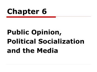 Public Opinion, Political Socialization and the Media