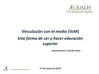 Vinculación con el medio (VcM) Una forma de ser y hacer educación superior