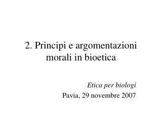 2. Principi e argomentazioni morali in bioetica