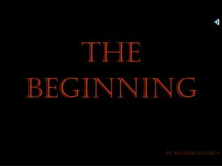 The Beginning         BY Ricardo Fonseca