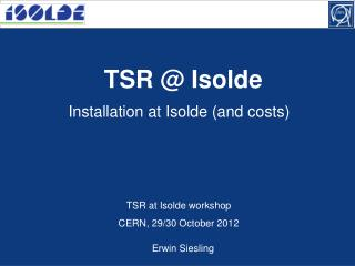 Installation at Isolde (and costs)