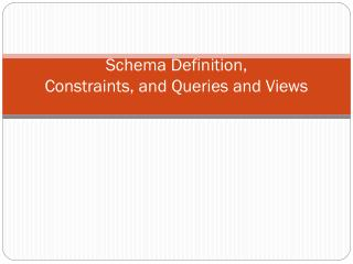 Schema Definition, Constraints, and Queries and Views