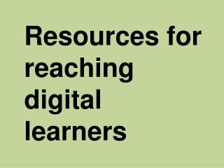 Resources for reaching digital learners