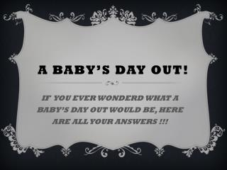 A BABY'S DAY OUT!