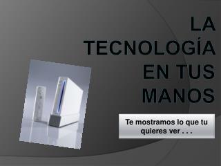 La tecnolog�a en tus manos