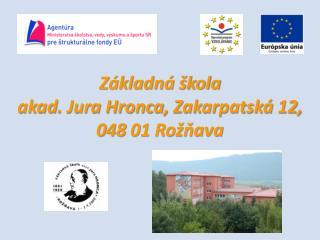 Základná škola  akad . Jura Hronca,  Zakarpatská  12,  048  01 Rožňava