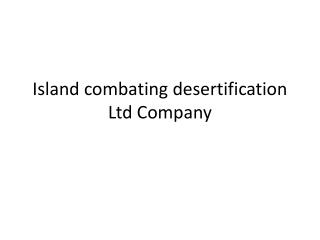 Island combating desertification Ltd Company