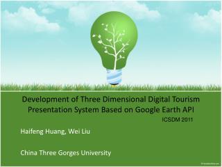 Development of Three Dimensional Digital  Tourism Presentation  System Based on Google Earth  API