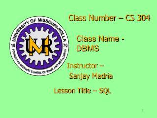 Class Number – CS 304