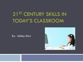 21 st  Century Skills in Today's Classroom