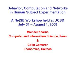 Michael Kearns Computer and Information Science, Penn & Colin Camerer Economics, Caltech