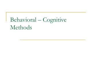 Behavioral – Cognitive Methods
