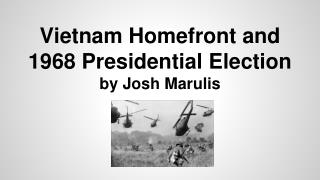 Vietnam Homefront and 1968 Presidential Election by Josh Marulis