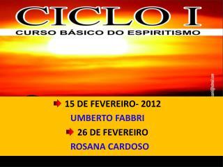 15 DE FEVEREIRO- 2012 UMBERTO  FABBRI  26 DE FEVEREIRO ROSANA CARDOSO