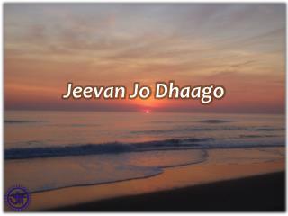 Jeevan  Jo  Dhaago