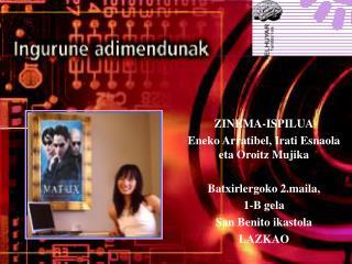 ZINEMA-ISPILUA Eneko Arratibel, Irati Esnaola eta Oroitz Mujika Batxirlergoko 2.maila,  1-B gela