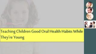 Teaching Children Good Oral Health Habits While They're Youn