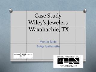 Case Study Wiley's Jewelers Waxahachie, TX