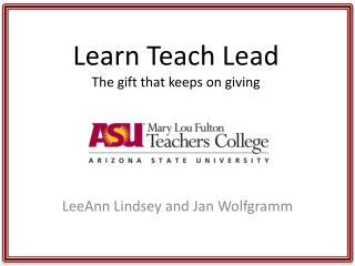 Learn Teach Lead The gift that keeps on giving