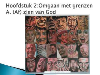 Hoofdstuk 2:Omgaan met grenzen A. (Af) zien van God