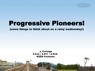 Progressive Pioneers! (some things to think about on a rainy  wednesday !)