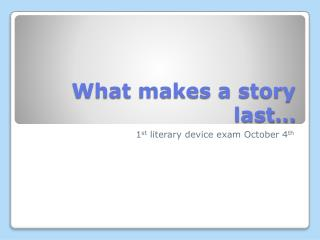 What makes a story last…