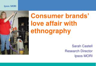Consumer brands  love affair with ethnography