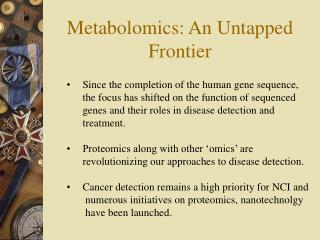 Metabolomics: An Untapped Frontier