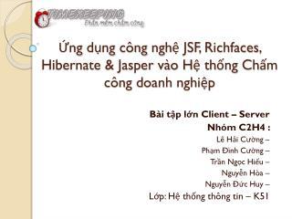 Ứng dụng công nghệ  JSF,  Richfaces , Hibernate & Jasper  vào  Hệ  thống  Chấm  công doanh nghiệp